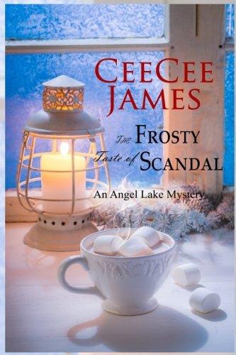 The Frosty Taste of Scandal: An Angel Lake Mystery ()