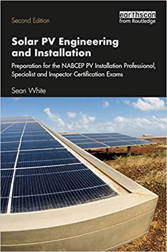 Amazon Com Solar Pv Engineering And Installation Preparation For The Nabcep Pv Installation Professional Specialist And Inspector Certification Exams Ebook White Sean Kindle Store
