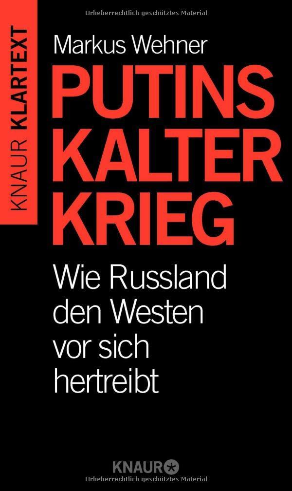 Putins Kalter Krieg: Wie Russland den Westen vor sich hertreibt