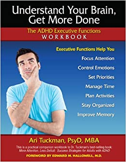 understand your brain get more done the adhd executive functions workbook