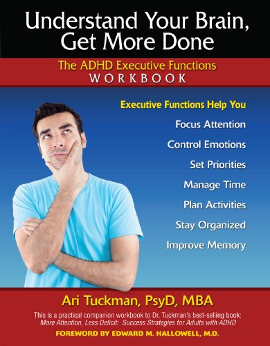 Understand Your Brain, Get More Done: The ADHD Executive Functions Workbook Ari Tuckman PsyD  MBA