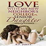 In Love with My New Neighbor's College Senior Daughter: Lesbian Romance | R.P. James