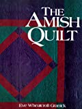 The Amish Quilt, Eve Wheatcroft Granick and Eve Wheatcroft Granick, 1561481092