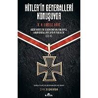 Hitler'in Generalleri Konuşuyor: Askeri Hadiselere İlişkin Kendi Anlatımlarıyla Alman Generallerin Zafer ve Yenilgileri 1939-45