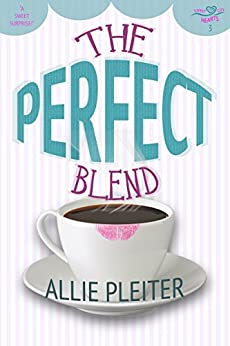 The Perfect Blend (Sweet City Hearts 3) by [Pleiter, Allie]