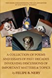 A collection of poems and essays of past decades involving discussions of important matters and Topics, Felipe B. Nery, 1434336972