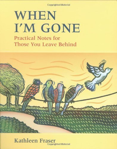 [WHEN I'M GONE BY Fraser, Kathleen( Author )]When I'm Gone: Practical Notes for Those You Leave Behind[Hardcover]Boston Mills Press(Publisher)