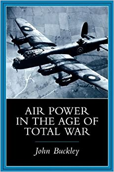 Book Air Power in the Age of Total War 1st Edit edition by Buckley, John J., Buckley, John (1999)