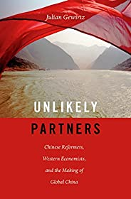 Unlikely Partners: Chinese Reformers, Western Economists, and the Making of Global China (English Edition)