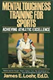 Mental Toughness Training for Sports, James E. Loehr, 0828905746