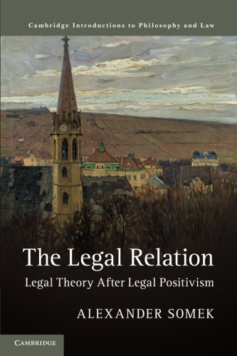 The Legal Relation: Legal Theory after Legal Positivism (Cambridge Introductions to Philosophy and Law)