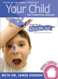 Your Child Video Seminar Home Edition: Essentials of Discipline: What's OK, What's Not, and What Works