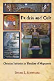 Paideia and Cult: Christian Initiation in Theodore of Mopsuestia (Hellenic Studies Series), Daniel L. Schwartz, 0674067037