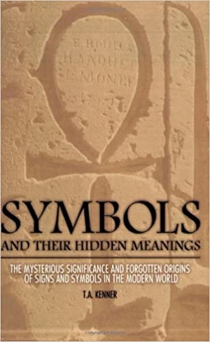 Symbols And Their Hidden Meanings T A Kenner Amazon Books