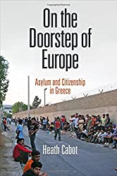 On the Doorstep of Europe: Asylum and Citizenship in Greece (The Ethnography of Political Violence Series)
