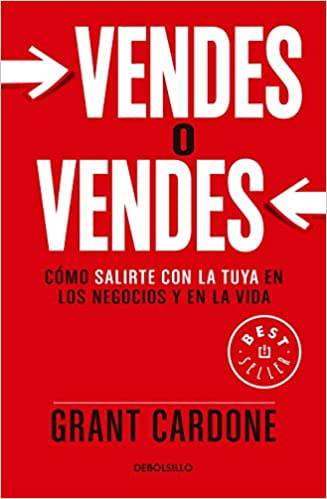 Vendes O Vendes: Cómo Salirte Con La Tuya En Los Negocios Y En La Vida / Sell Or Be Sold = Sell Or Be Sold por Grant Cardone epub