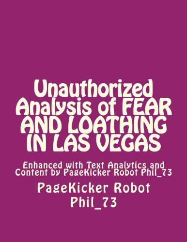Unauthorized Analysis of FEAR AND LOATHING IN LAS VEgAS: Enhanced with Text Analytics and Content by PageKicker Robot Phil_73 (Fear And Loathing In Las Vegas Gonzo)