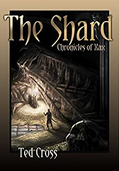 The Shard: Chronicles of Xax by [Cross, Ted]
