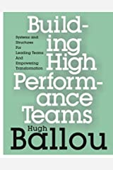 Building High Performance teams: Systems and Structures for Empowering Transformation Spiral-bound