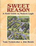 Sweet Reason : A Field Guide to Modern Logic, Tymoczko, Tom and Henle, James M., 0470414189