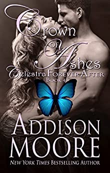 Crown of Ashes (Celestra Forever After Book 4) by [Moore, Addison]