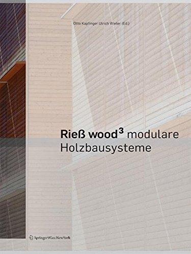 Rieß Wood³: Modulare Holzbausysteme: Entwicklung Und Zukunft Modularer Systeme / Development and Perspectives in Prefab Systems