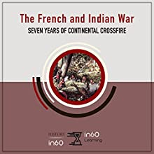 The French and Indian War: Seven Years of Continental Crossfire Audiobook by in60Learning Narrated by J. Wesley Price