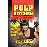 Pulp Kitchen: The Cookbook: How to Turn Juiced Pulp into Inspired Dishes