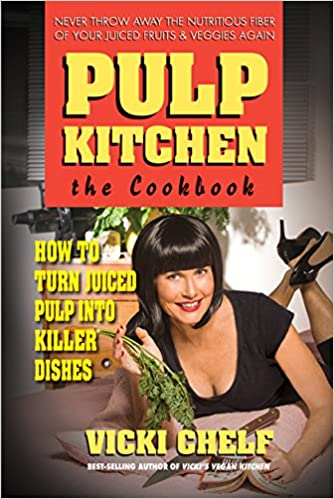 Amazon.com: Pulp Kitchen: The Cookbook: How to Turn Juiced Pulp ...