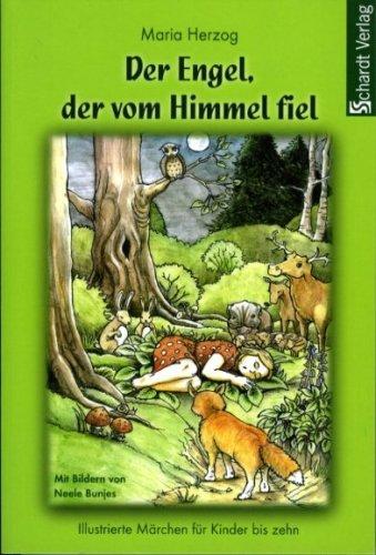 Der Engel, der vom Himmel fiel: Illustrierte Märchen für Kinder bis zehn. Mit Bildern von Neele Bunjes