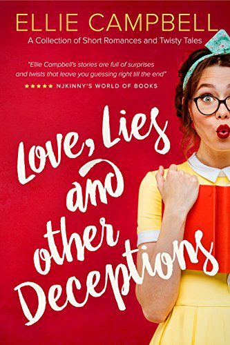 Book: Love, Lies and Other Deceptions - A Collection of Short Romances and Twisty Tales by Ellie Campbell