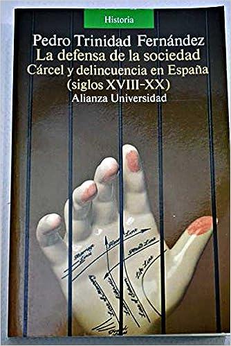 Defensa de la sociedad, la. carcel y delincuencia en España s ...