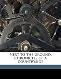 Next to the Ground; Chronicles of a Countryside, Martha McCulloch Williams, 1177436760