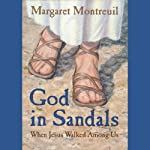 God in Sandals: When Jesus Walked Among Us | Margaret Montreuil