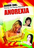 img - for Anorexia (Danger Zone: Dieting and Eating Disorders) book / textbook / text book