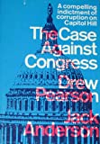 img - for The Case Against Congress - A Compelling Indictment of Corruption on Capitol Hill book / textbook / text book
