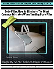 Body Filler: How To Eliminate The Most Common Mistake When Sanding Body Filler (Collision Blast Basic Auto Body and Paint Training Book 4)