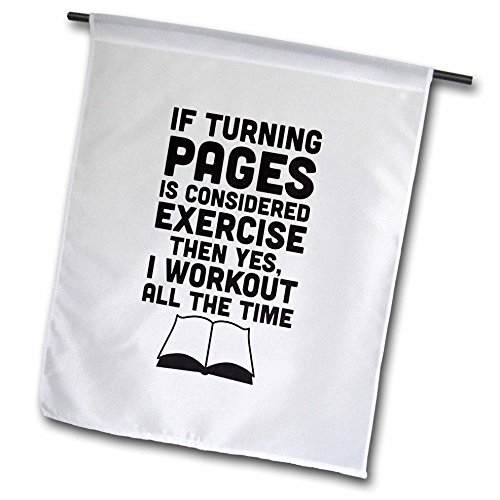 3dRose fl_193271_1 If Turning Pages is Considered Exercise Then I Workout All The Time Garden Flag, 12 by 18-Inch