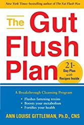 The Gut Flush Plan: A Breakthrough Cleansing Program - Flushes Fattening Toxins - Boosts Metabolism - Fortifies Your Health