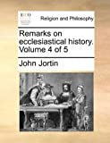Remarks on Ecclesiastical History, John Jortin, 1140915932