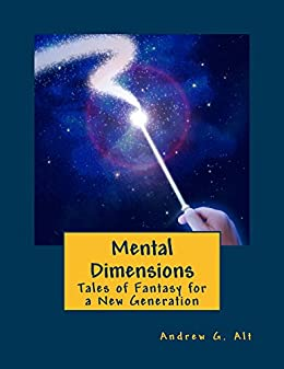 Mental Dimensions: Tales of Fantasy for a New Generation by [Alt, Andrew]