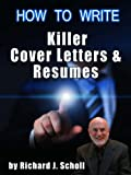 How to Write Killer Cover Letters & Resumes: Get the Interviews for the Dream Jobs You Really Want by Creating One-in-Hundred Job Application Materials
