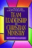 Team Leadership in Christian Ministry, Kenneth O. Gangel, 0802490166