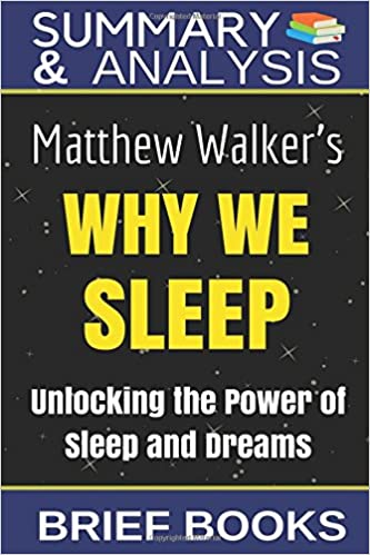 Summary and analysis matthew walkers why we sleep unlocking the summary and analysis matthew walkers why we sleep unlocking the power of sleep and dreams fandeluxe Images