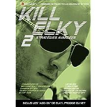Kill Elky T.2: Stratégies Avancées 2e Éd.