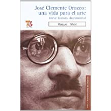 Jose Clemente Orozco: una vida para el arte. Breve historia documental (Spanish Edition) (Vida Y Pensamiento De Mexico / Life and Thought in Mexico) by Raquel Tibol (2010-01-29)