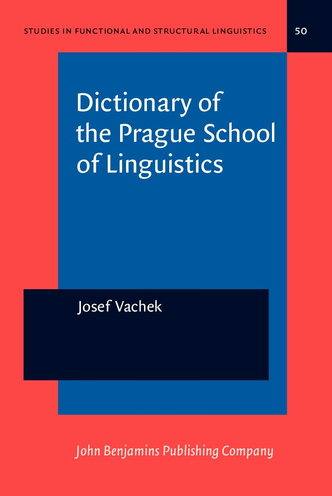 Read Online Dictionary of the Prague School of Linguistics (Studies in Functional and Structural Linguistics) pdf epub
