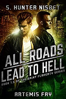 All Roads Lead to Hell: Book 1.5 of the Saint Flaherty series by [Nisbet, S. Hunter, Fay,Artemis]