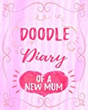 Doodle Diary Of A New Mum: Dot Grid Journal Notebook