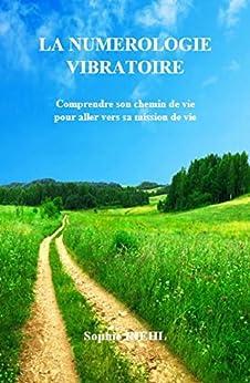 La numérologie vibratoire: Comprendre son chemin de vie pour aller vers sa mission de vie (French Edition) by [RIEHL, Sophie]